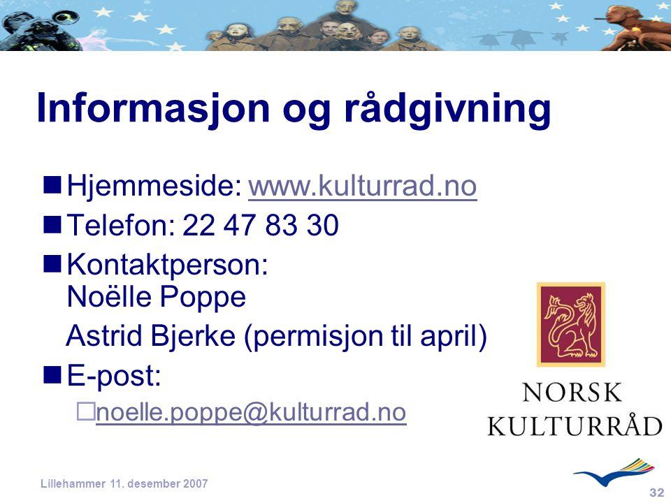 32 Lillehammer 11. desember 2007 Informasjon og rådgivning Hjemmeside: www.kulturrad.nowww.kulturrad.no Telefon: 22 47 83 30 Kontaktperson: Noëlle Pop
