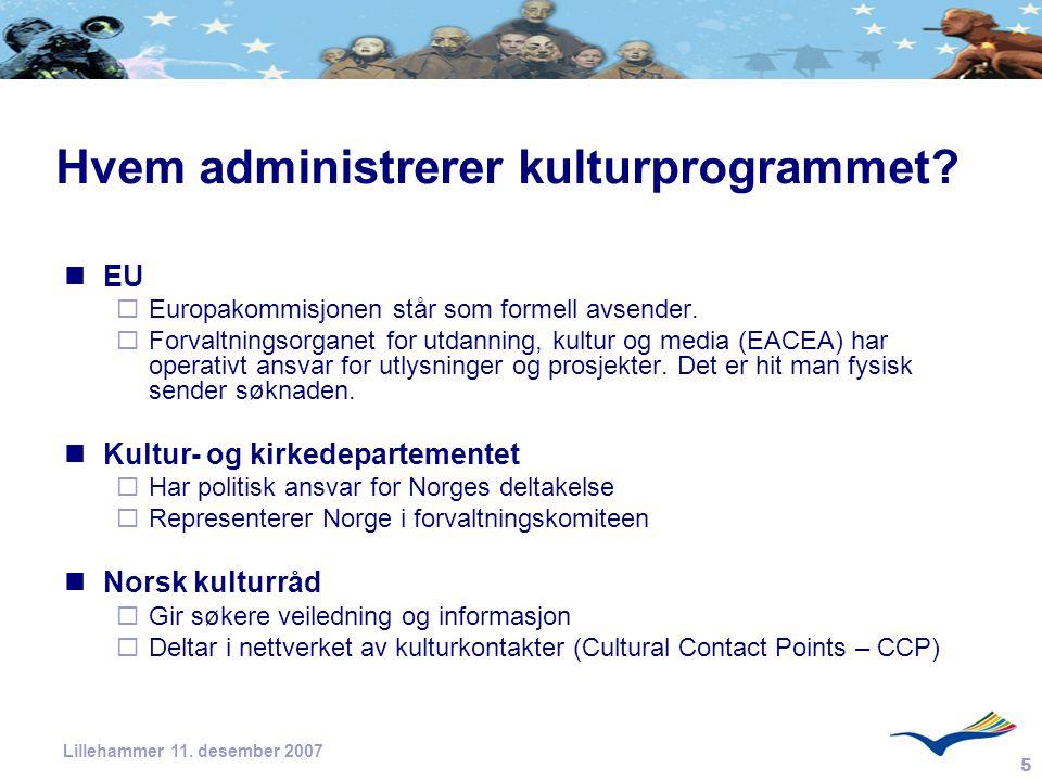 5 Lillehammer 11. desember 2007 Hvem administrerer kulturprogrammet? EU  Europakommisjonen står som formell avsender.  Forvaltningsorganet for utdan