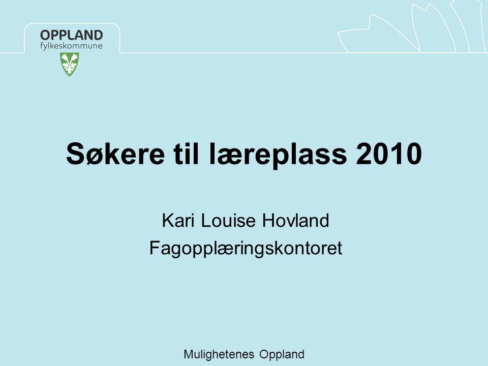 Søkere til læreplass 2010 Kari Louise Hovland Fagopplæringskontoret Mulighetenes Oppland