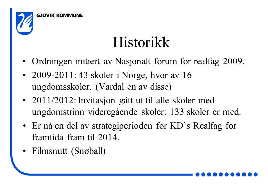 Historikk Ordningen initiert av Nasjonalt forum for realfag 2009.