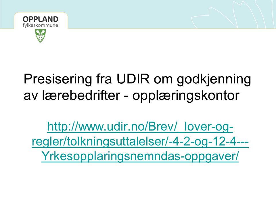 Presisering fra UDIR om godkjenning av lærebedrifter - opplæringskontor http://www.udir.no/Brev/_lover-og- regler/tolkningsuttalelser/-4-2-og-12-4---