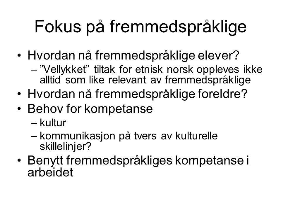 """Fokus på fremmedspråklige Hvordan nå fremmedspråklige elever? –""""Vellykket"""" tiltak for etnisk norsk oppleves ikke alltid som like relevant av fremmedsp"""