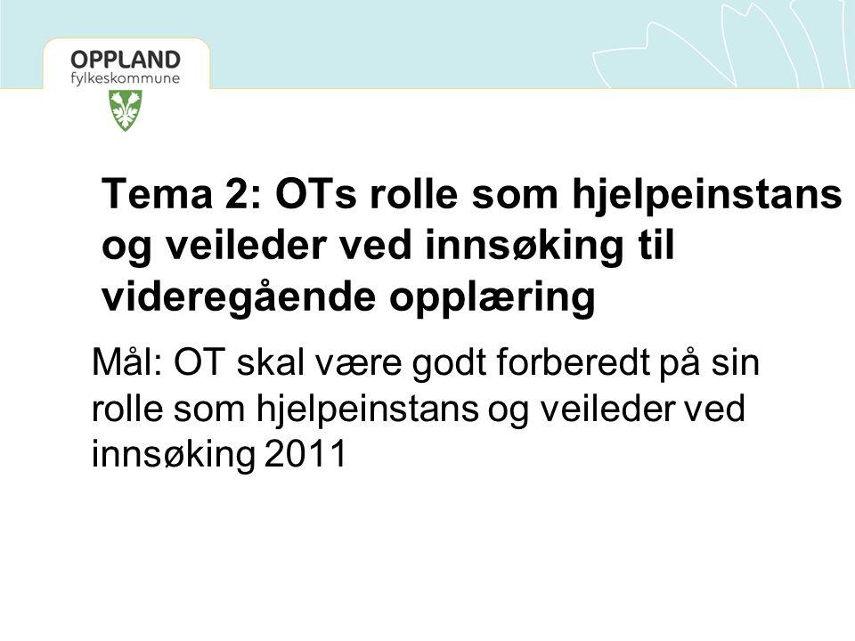Tema 2: OTs rolle som hjelpeinstans og veileder ved innsøking til videregående opplæring Mål: OT skal være godt forberedt på sin rolle som hjelpeinstans og veileder ved innsøking 2011