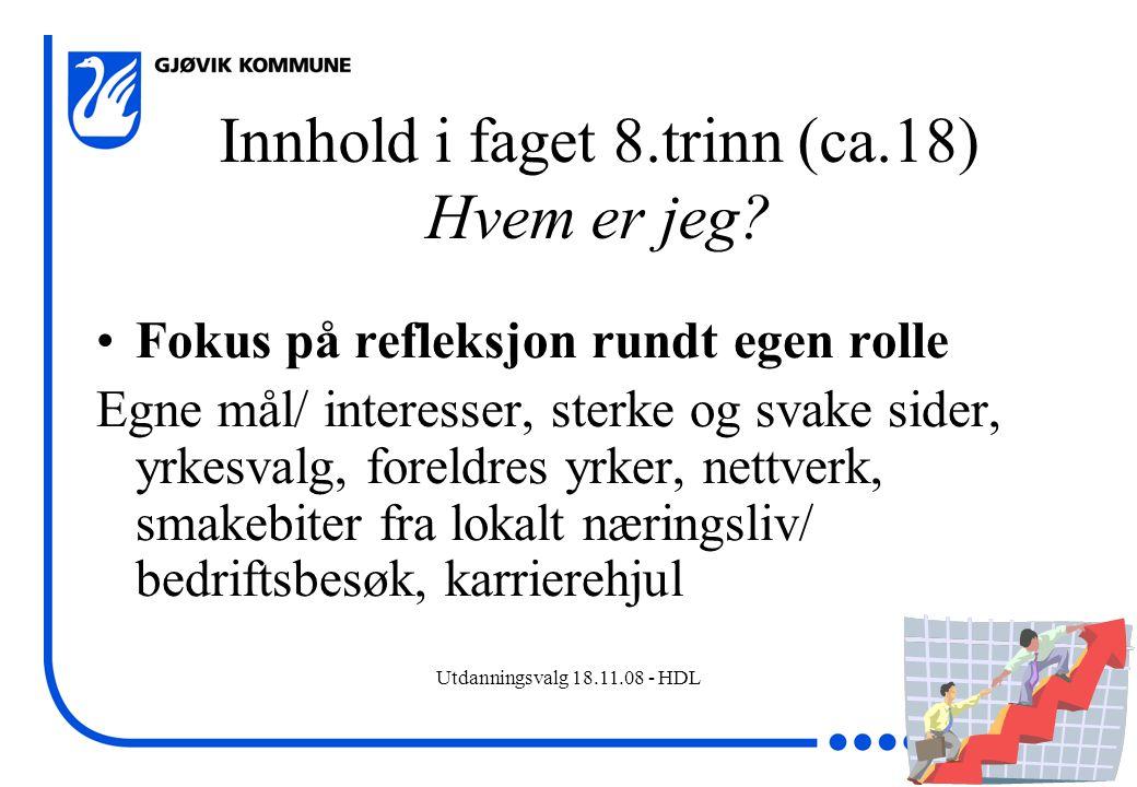 Utdanningsvalg 18.11.08 - HDL Innhold i faget 8.trinn (ca.18) Hvem er jeg? Fokus på refleksjon rundt egen rolle Egne mål/ interesser, sterke og svake