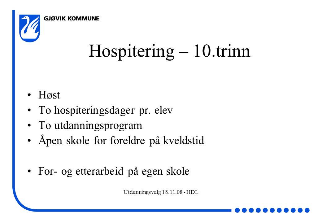 Utdanningsvalg 18.11.08 - HDL Hospitering – 10.trinn Høst To hospiteringsdager pr. elev To utdanningsprogram Åpen skole for foreldre på kveldstid For-