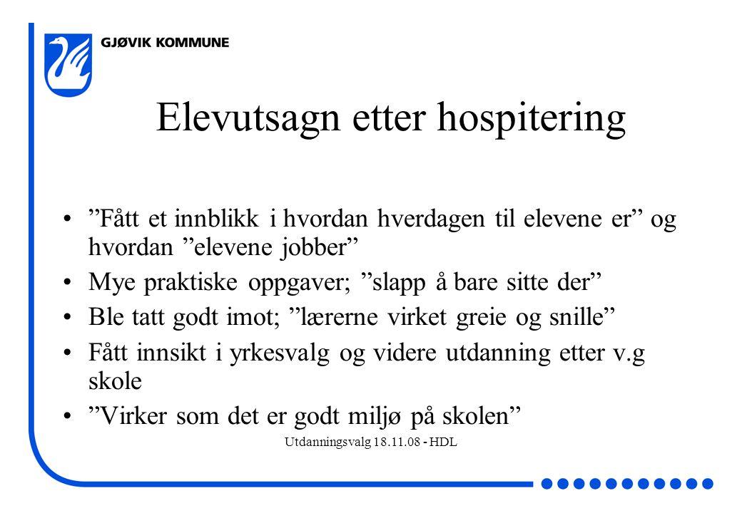 """Utdanningsvalg 18.11.08 - HDL Elevutsagn etter hospitering """"Fått et innblikk i hvordan hverdagen til elevene er"""" og hvordan """"elevene jobber"""" Mye prakt"""