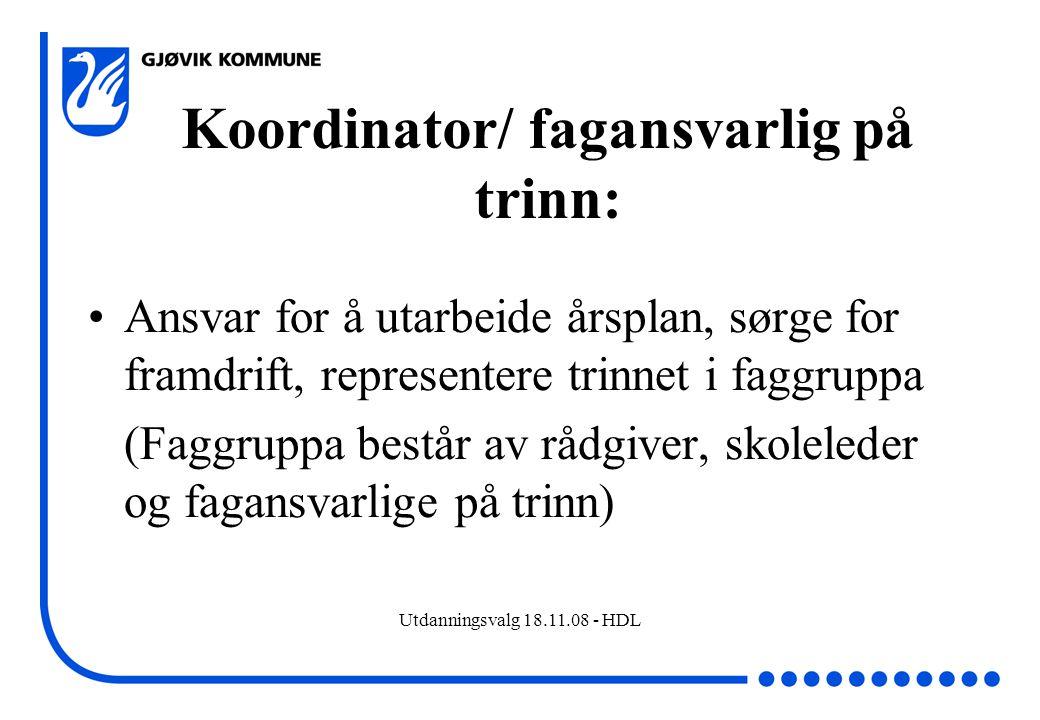 Utdanningsvalg 18.11.08 - HDL Koordinator/ fagansvarlig på trinn: Ansvar for å utarbeide årsplan, sørge for framdrift, representere trinnet i faggrupp