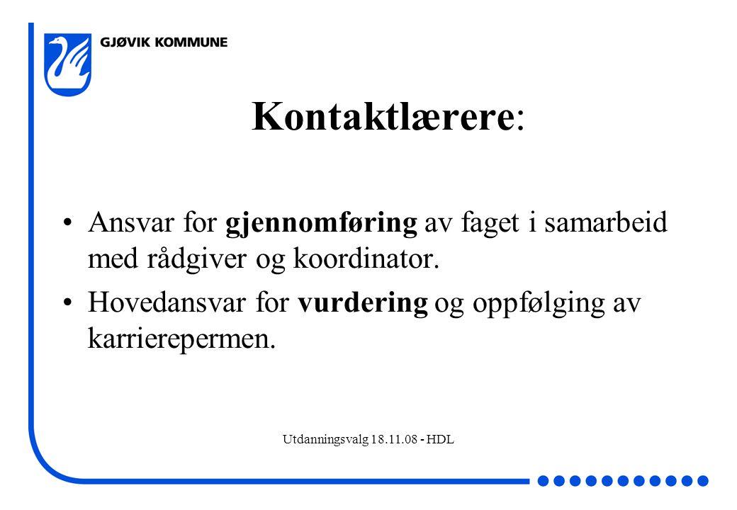 Utdanningsvalg 18.11.08 - HDL Kontaktlærere: Ansvar for gjennomføring av faget i samarbeid med rådgiver og koordinator. Hovedansvar for vurdering og o