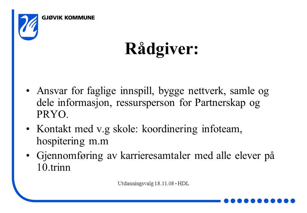 Utdanningsvalg 18.11.08 - HDL Rådgiver: Ansvar for faglige innspill, bygge nettverk, samle og dele informasjon, ressursperson for Partnerskap og PRYO.