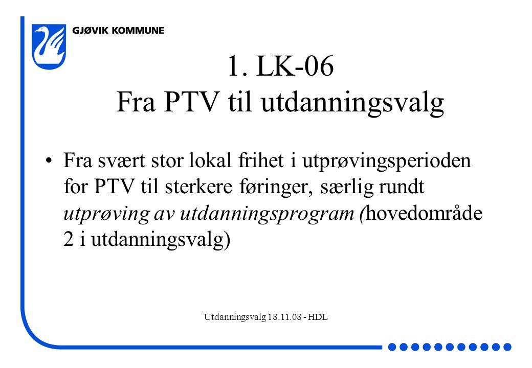 Utdanningsvalg 18.11.08 - HDL 1. LK-06 Fra PTV til utdanningsvalg Fra svært stor lokal frihet i utprøvingsperioden for PTV til sterkere føringer, særl