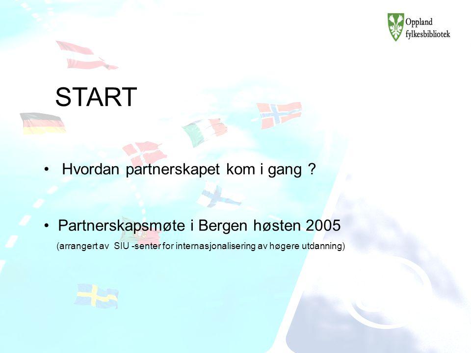 START Hvordan partnerskapet kom i gang ? Partnerskapsmøte i Bergen høsten 2005 (arrangert av SIU -senter for internasjonalisering av høgere utdanning)