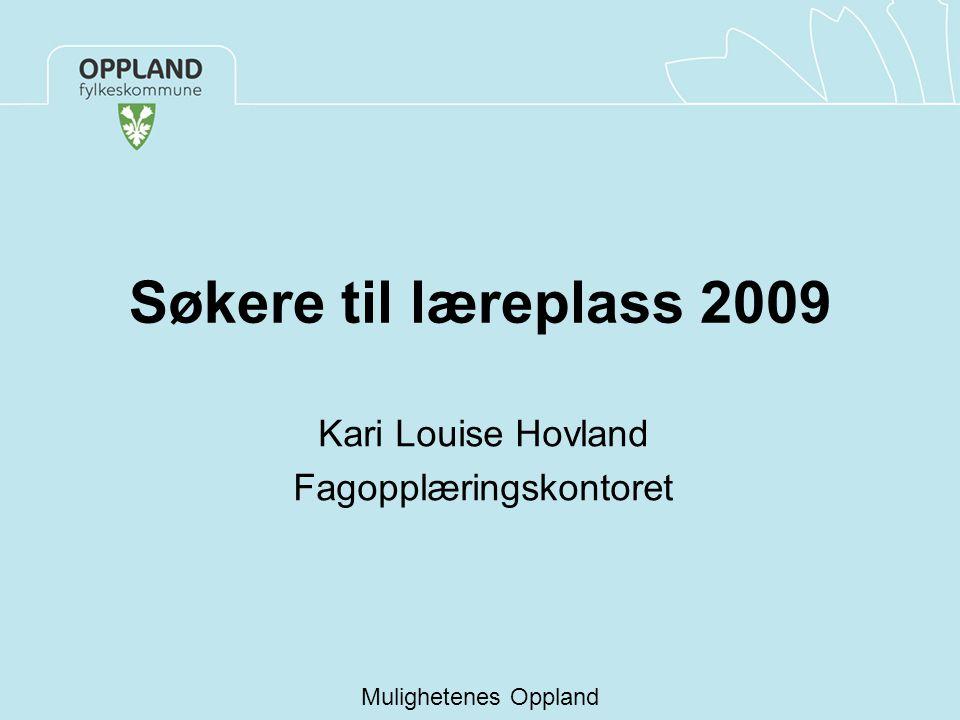 Søkere til læreplass 2009 Kari Louise Hovland Fagopplæringskontoret Mulighetenes Oppland