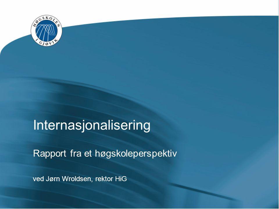 Internasjonalisering Rapport fra et høgskoleperspektiv ved Jørn Wroldsen, rektor HiG