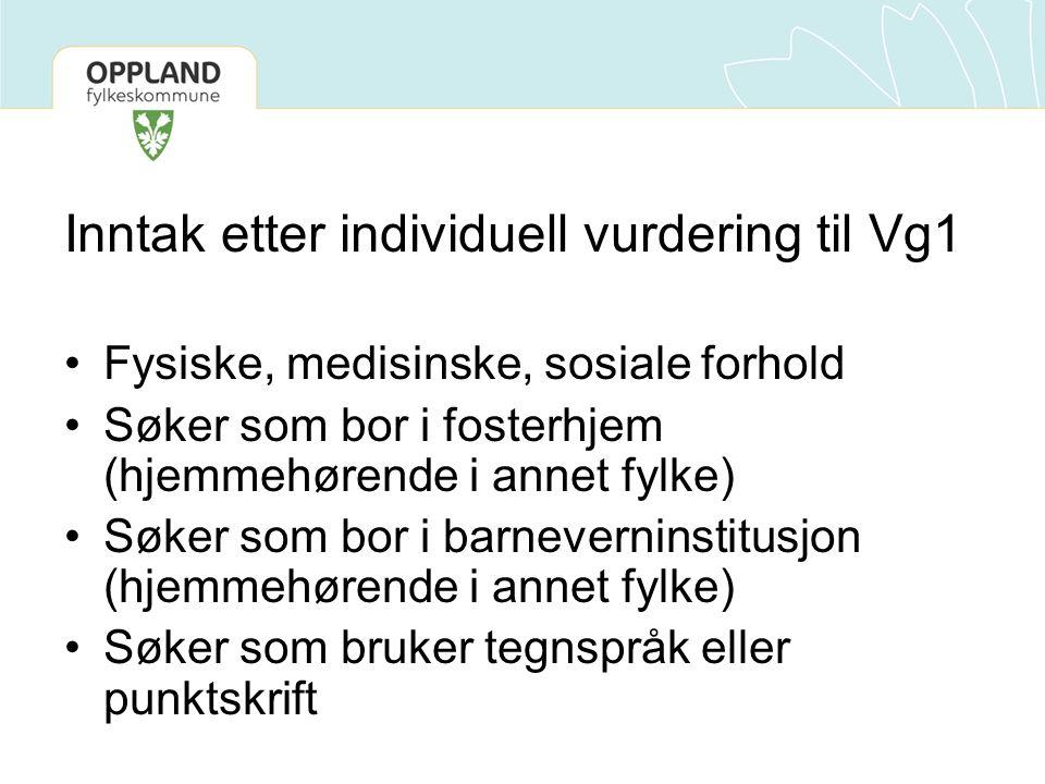 Inntak etter individuell vurdering til Vg1 Fysiske, medisinske, sosiale forhold Søker som bor i fosterhjem (hjemmehørende i annet fylke) Søker som bor