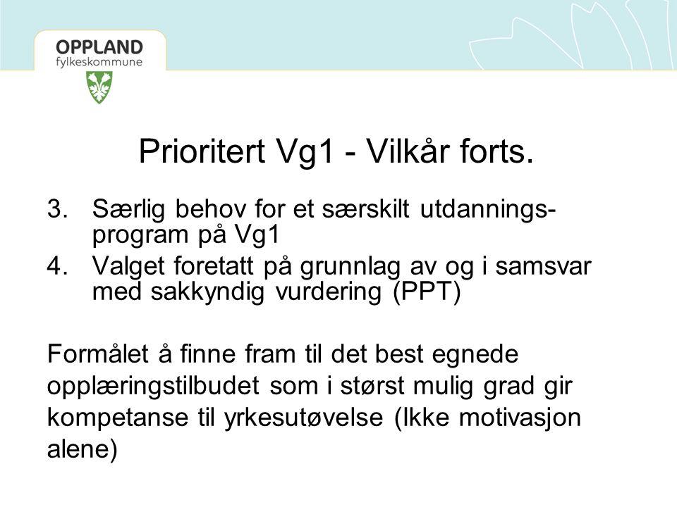 Prioritert Vg1 - Vilkår forts. 3.Særlig behov for et særskilt utdannings- program på Vg1 4.Valget foretatt på grunnlag av og i samsvar med sakkyndig v