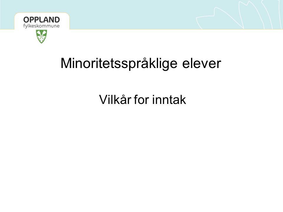 Minoritetsspråklige elever Vilkår for inntak