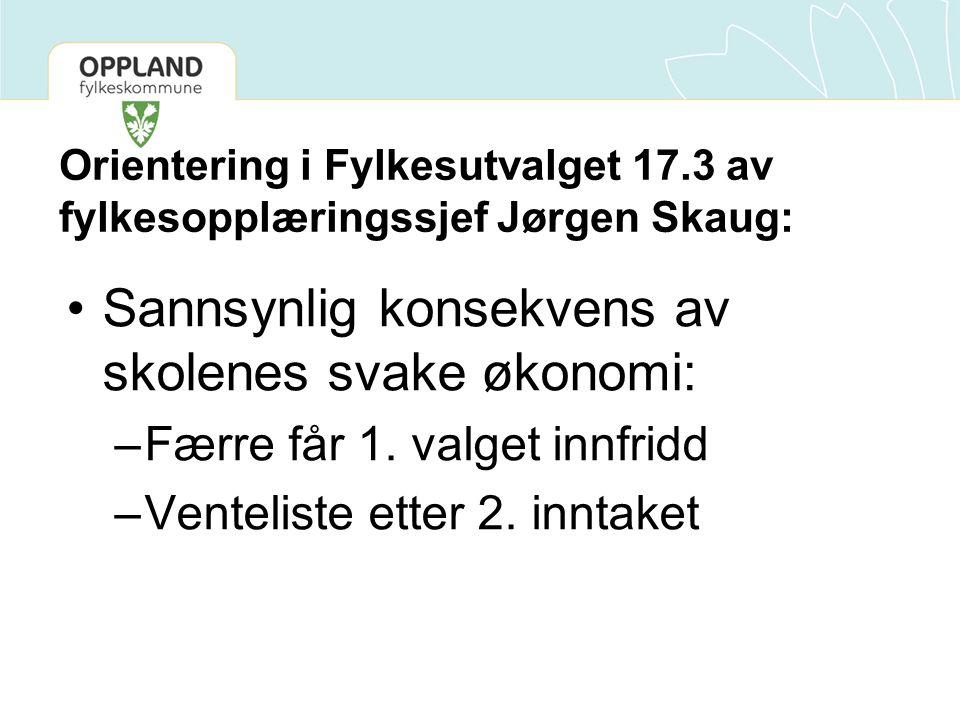 Orientering i Fylkesutvalget 17.3 av fylkesopplæringssjef Jørgen Skaug: Sannsynlig konsekvens av skolenes svake økonomi: –Færre får 1.