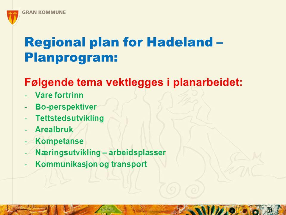 Regional plan for Hadeland – Planprogram: Følgende tema vektlegges i planarbeidet: -Våre fortrinn -Bo-perspektiver -Tettstedsutvikling -Arealbruk -Kompetanse -Næringsutvikling – arbeidsplasser -Kommunikasjon og transport