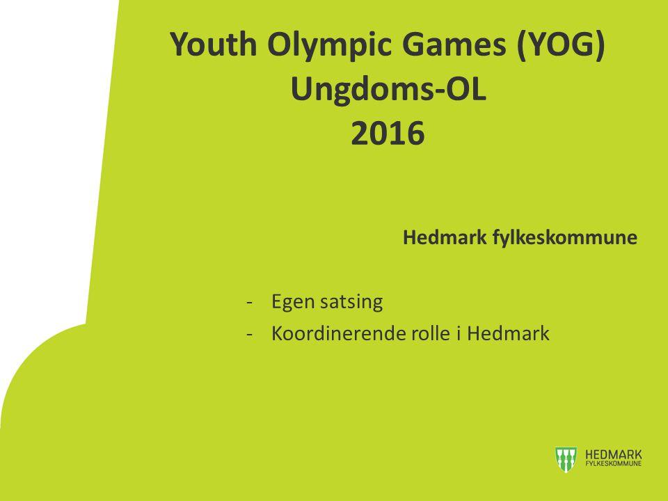 Youth Olympic Games (YOG) Ungdoms-OL 2016 Hedmark fylkeskommune -Egen satsing -Koordinerende rolle i Hedmark