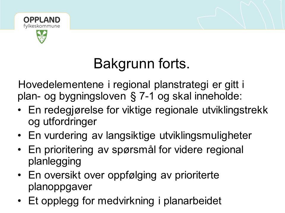 Bakgrunn forts. Hovedelementene i regional planstrategi er gitt i plan- og bygningsloven § 7-1 og skal inneholde: En redegjørelse for viktige regional