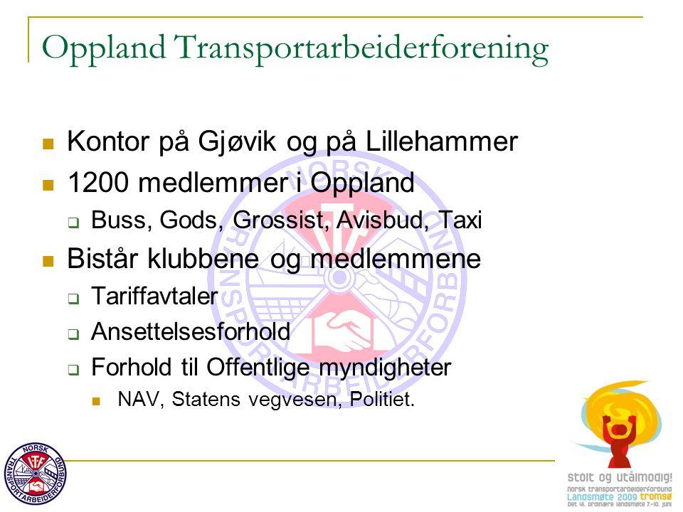 Kontor på Gjøvik og på Lillehammer 1200 medlemmer i Oppland  Buss, Gods, Grossist, Avisbud, Taxi Bistår klubbene og medlemmene  Tariffavtaler  Anse