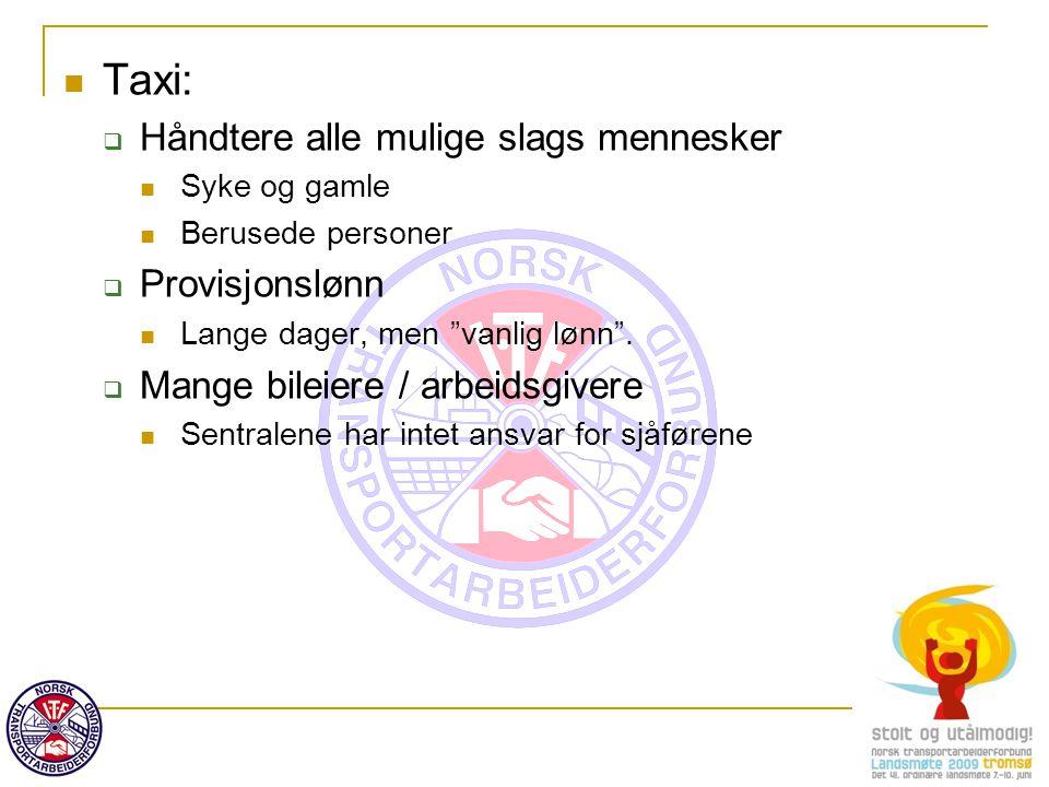 """Taxi:  Håndtere alle mulige slags mennesker Syke og gamle Berusede personer  Provisjonslønn Lange dager, men """"vanlig lønn"""".  Mange bileiere / arbei"""
