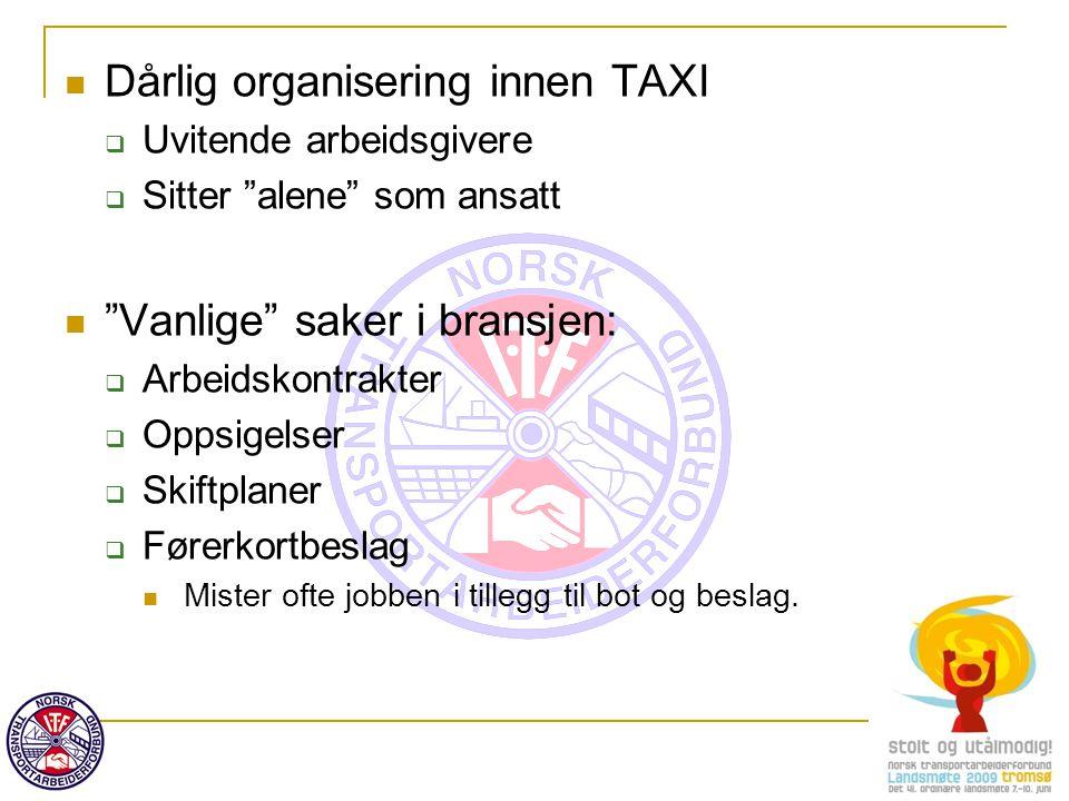 """Dårlig organisering innen TAXI  Uvitende arbeidsgivere  Sitter """"alene"""" som ansatt """"Vanlige"""" saker i bransjen:  Arbeidskontrakter  Oppsigelser  Sk"""