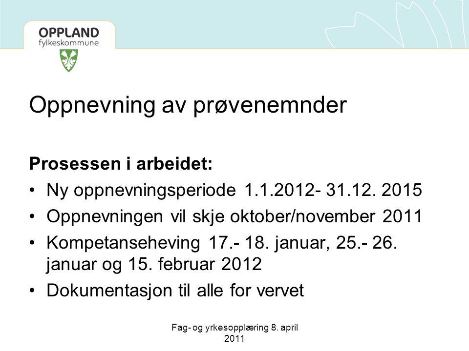 Oppnevning av prøvenemnder Prosessen i arbeidet: Ny oppnevningsperiode 1.1.2012- 31.12. 2015 Oppnevningen vil skje oktober/november 2011 Kompetansehev
