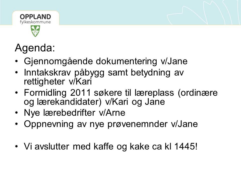 Agenda: Gjennomgående dokumentering v/Jane Inntakskrav påbygg samt betydning av rettigheter v/Kari Formidling 2011 søkere til læreplass (ordinære og l