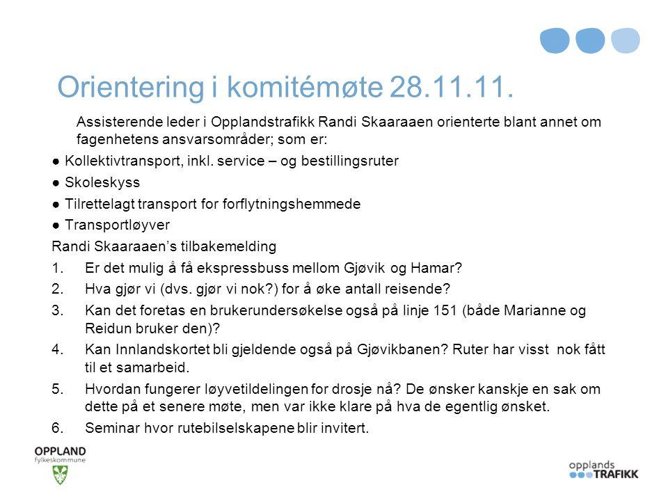 Orientering i komitémøte 28.11.11. Assisterende leder i Opplandstrafikk Randi Skaaraaen orienterte blant annet om fagenhetens ansvarsområder; som er: