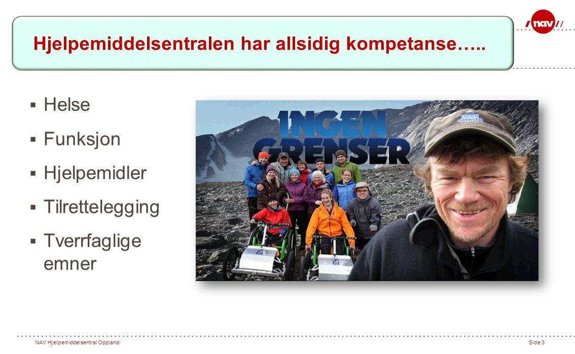 NAV Hjelpemiddelsentral OpplandSide 3  Helse  Funksjon  Hjelpemidler  Tilrettelegging  Tverrfaglige emner Hjelpemiddelsentralen har allsidig kompetanse…..