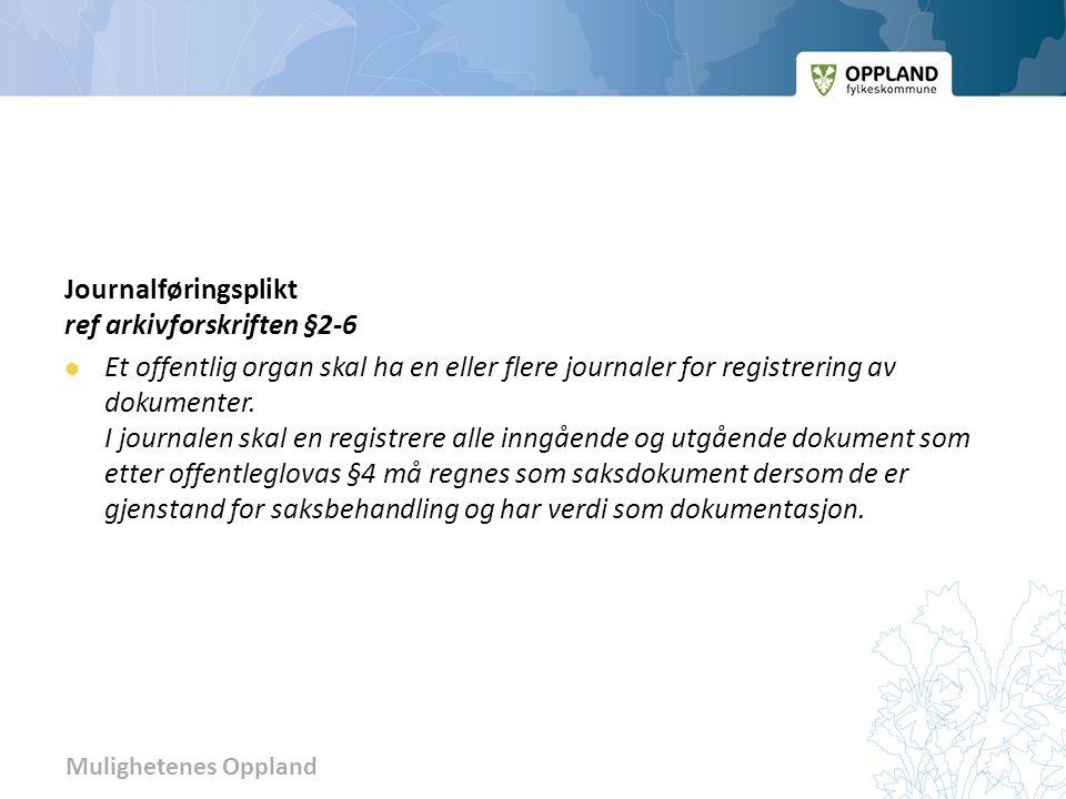 Mulighetenes Oppland Journalføring av e-post ref arkivforskriften § 2-6 Dokument som blir avsendt eller mottatt via e-post, og som etter form eller innhold må regnes som saksdokument for organet, skal arkivmessig behandles som andre saksdokument etter denne forskrift, jfr særlig §§ 2-6, 3-1 og 3-8 i arkivlovens forskrift.