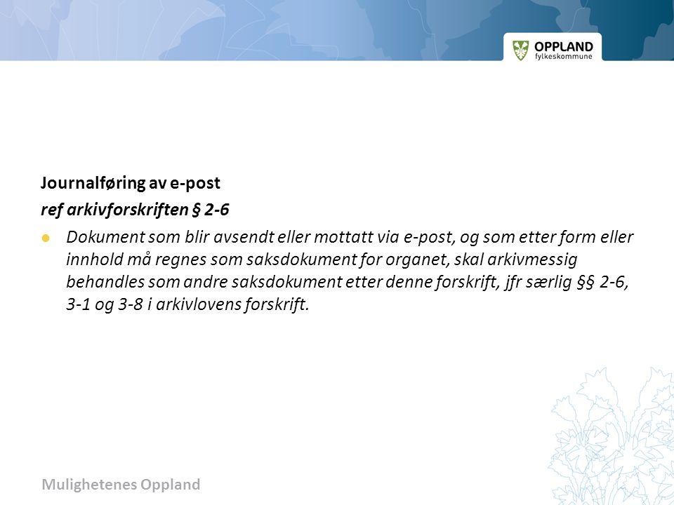 Mulighetenes Oppland Journalføring av e-post ref arkivforskriften § 2-6 Dokument som blir avsendt eller mottatt via e-post, og som etter form eller in