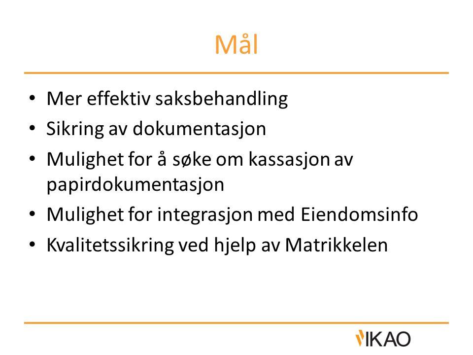 Mål Mer effektiv saksbehandling Sikring av dokumentasjon Mulighet for å søke om kassasjon av papirdokumentasjon Mulighet for integrasjon med Eiendomsinfo Kvalitetssikring ved hjelp av Matrikkelen