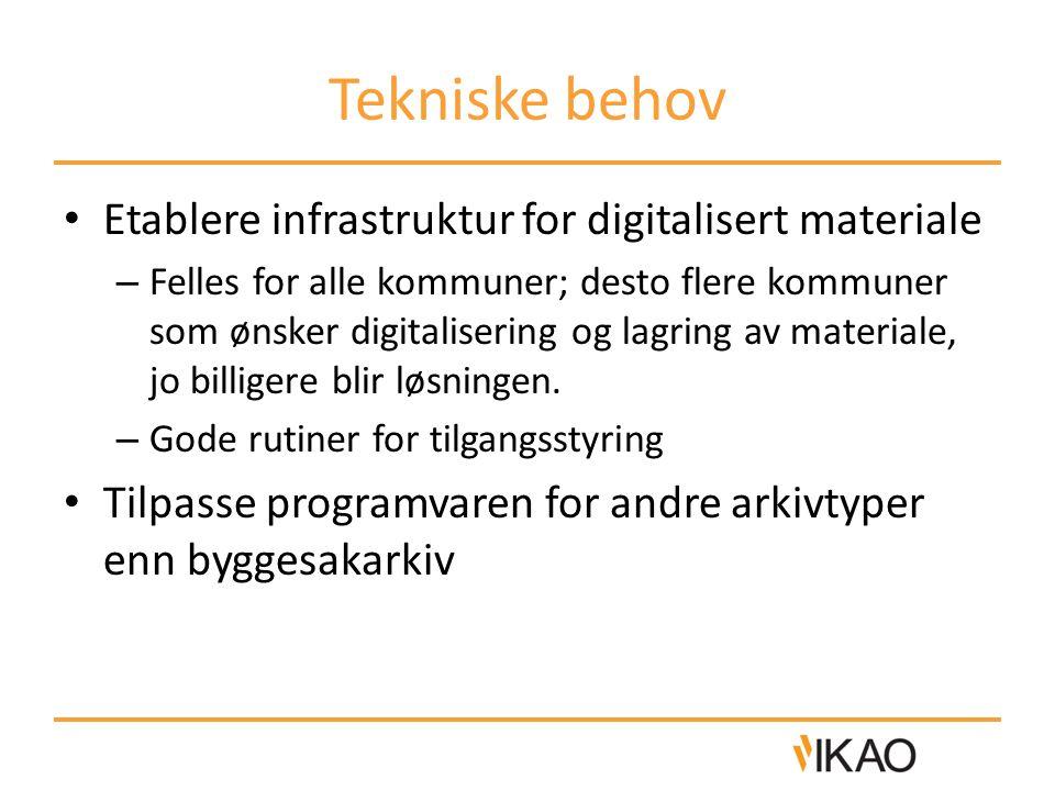 Tekniske behov Etablere infrastruktur for digitalisert materiale – Felles for alle kommuner; desto flere kommuner som ønsker digitalisering og lagring av materiale, jo billigere blir løsningen.