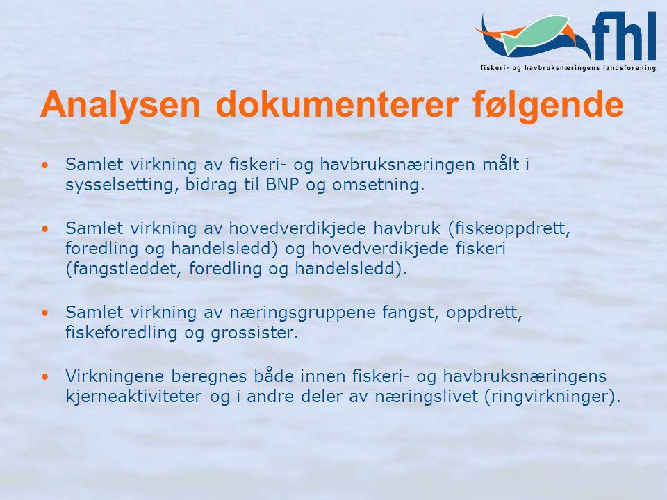 Analysen dokumenterer følgende Samlet virkning av fiskeri- og havbruksnæringen målt i sysselsetting, bidrag til BNP og omsetning. Samlet virkning av h