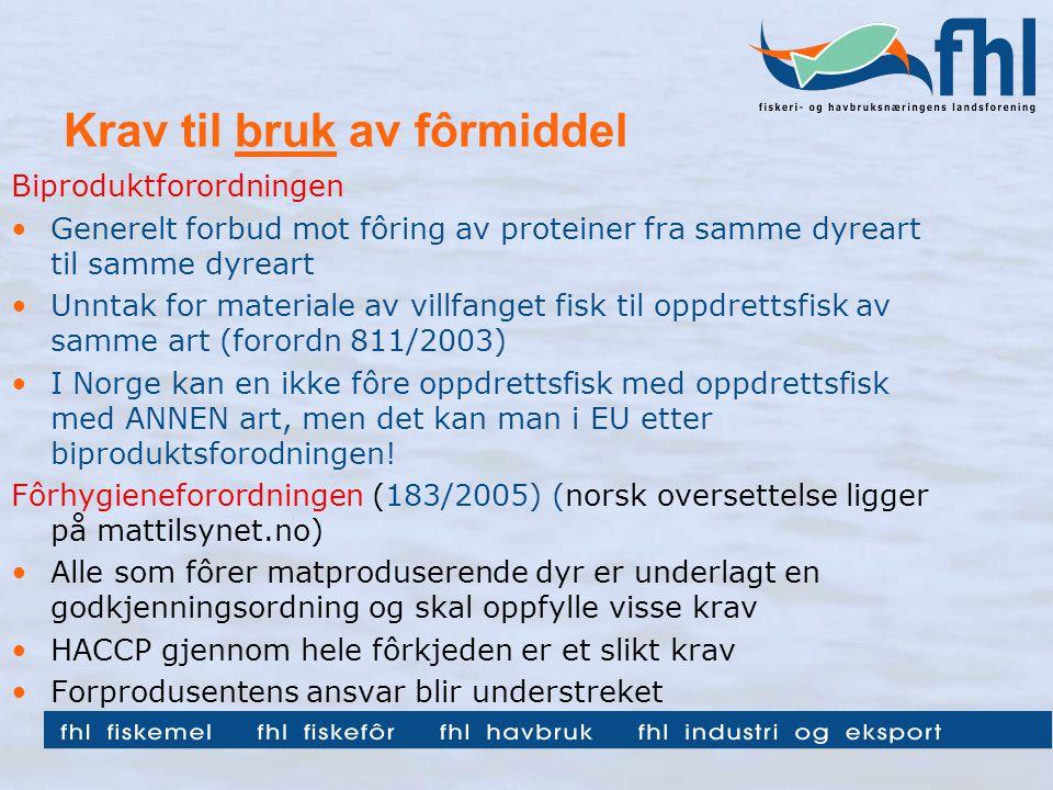 Krav til bruk av fôrmiddel Biproduktforordningen Generelt forbud mot fôring av proteiner fra samme dyreart til samme dyreart Unntak for materiale av villfanget fisk til oppdrettsfisk av samme art (forordn 811/2003) I Norge kan en ikke fôre oppdrettsfisk med oppdrettsfisk med ANNEN art, men det kan man i EU etter biproduktsforodningen.