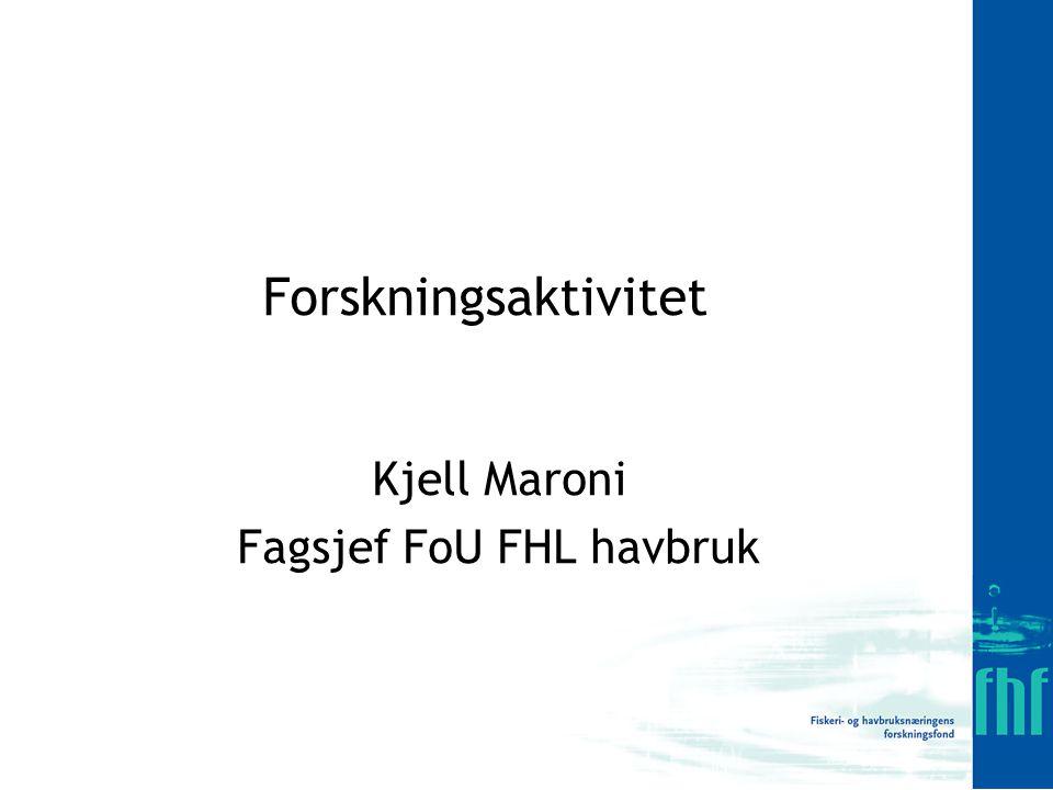 Forskningsaktivitet Kjell Maroni Fagsjef FoU FHL havbruk