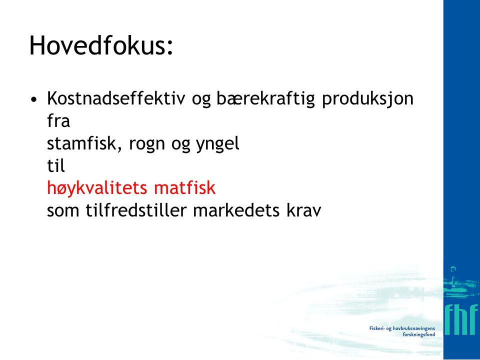 Hovedfokus: Kostnadseffektiv og bærekraftig produksjon fra stamfisk, rogn og yngel til høykvalitets matfisk som tilfredstiller markedets krav