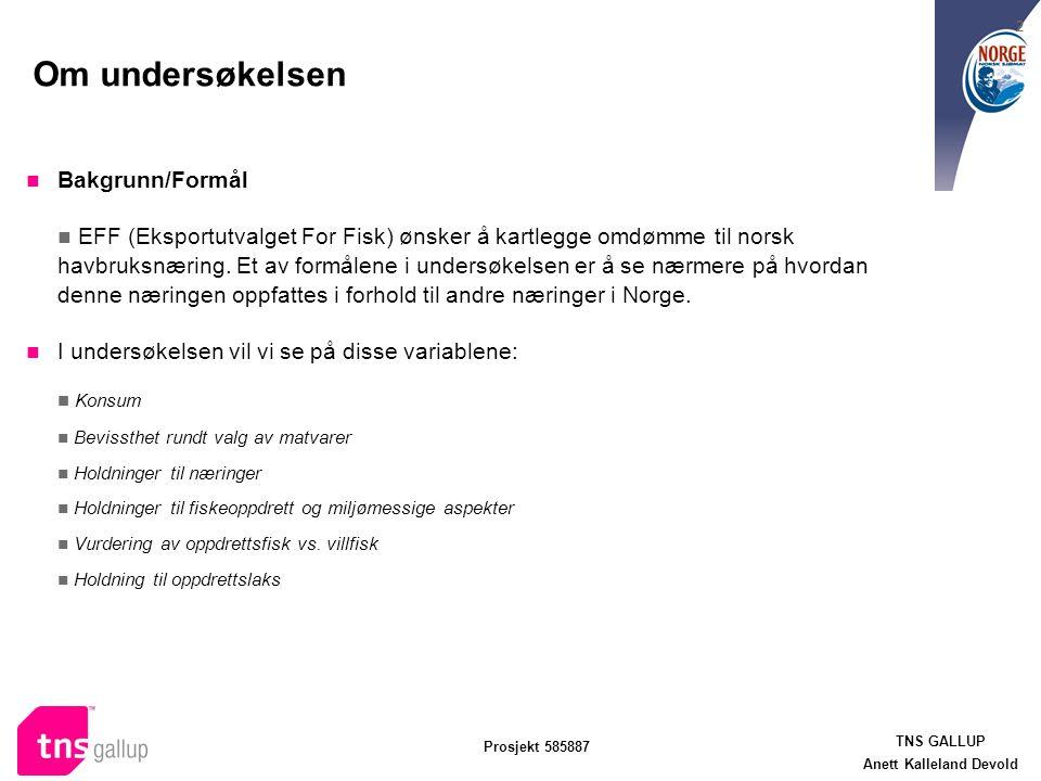 TNS GALLUP Anett Kalleland Devold Prosjekt 585887 2 Om undersøkelsen Bakgrunn/Formål EFF (Eksportutvalget For Fisk) ønsker å kartlegge omdømme til nor