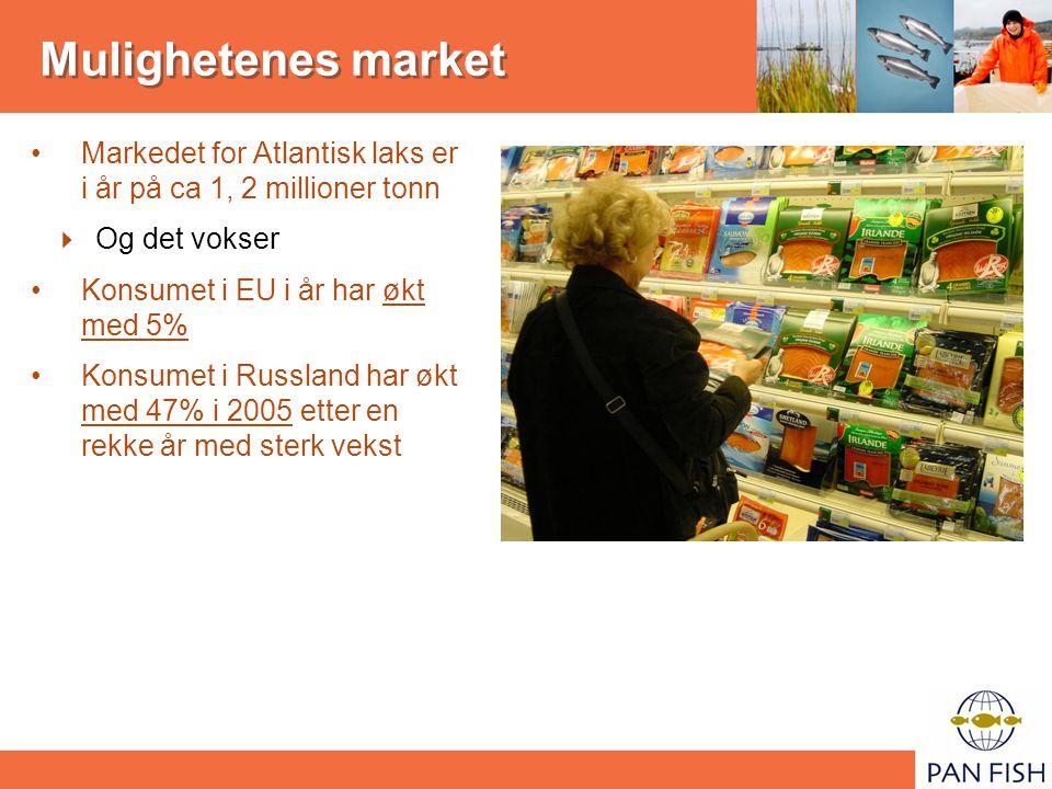 Mulighetenes market Markedet for Atlantisk laks er i år på ca 1, 2 millioner tonn  Og det vokser Konsumet i EU i år har økt med 5% Konsumet i Russland har økt med 47% i 2005 etter en rekke år med sterk vekst