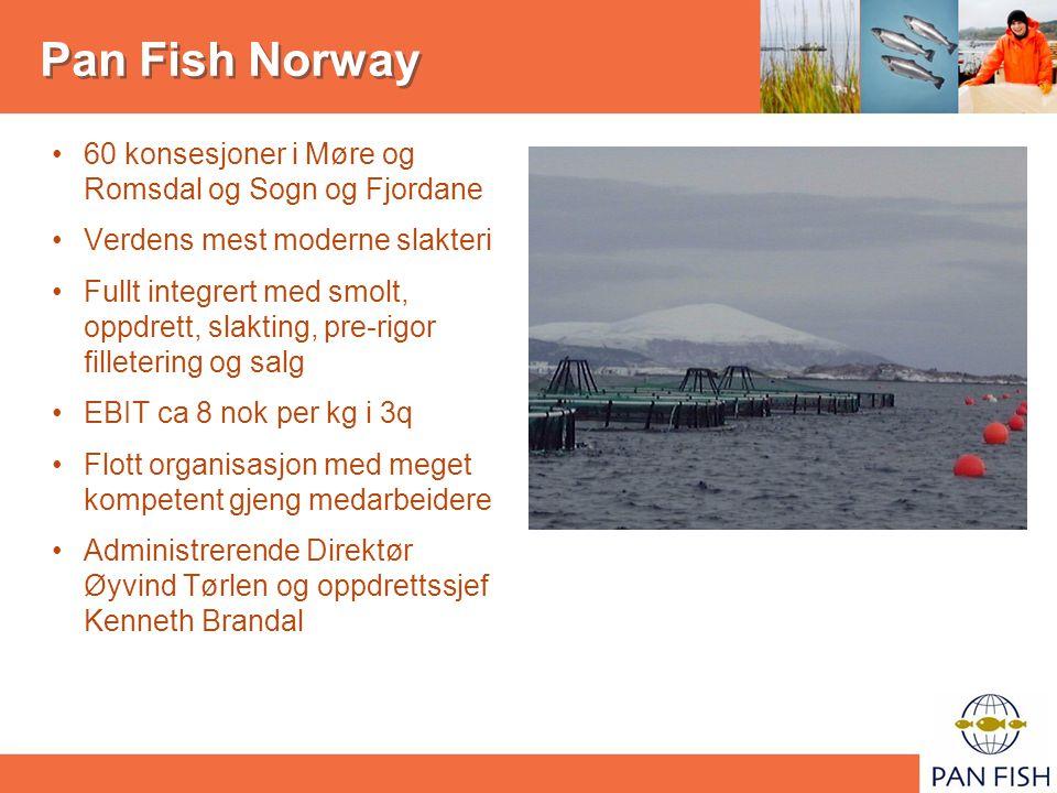 Pan Fish Norway 60 konsesjoner i Møre og Romsdal og Sogn og Fjordane Verdens mest moderne slakteri Fullt integrert med smolt, oppdrett, slakting, pre-