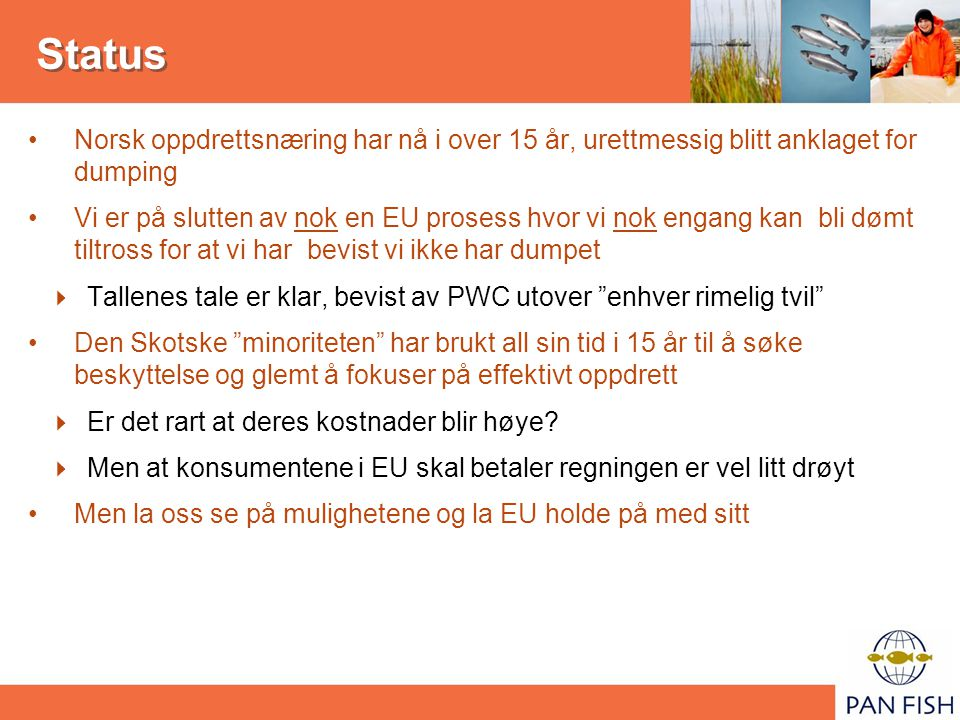 Status Norsk oppdrettsnæring har nå i over 15 år, urettmessig blitt anklaget for dumping Vi er på slutten av nok en EU prosess hvor vi nok engang kan