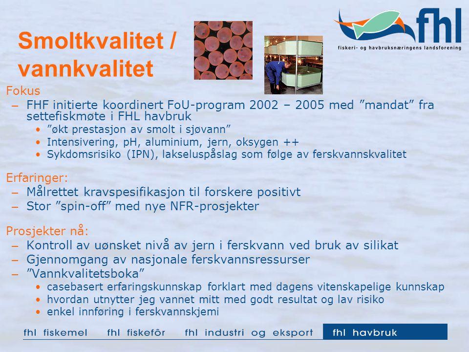 """Smoltkvalitet / vannkvalitet Fokus – FHF initierte koordinert FoU-program 2002 – 2005 med """"mandat"""" fra settefiskmøte i FHL havbruk """"økt prestasjon av"""
