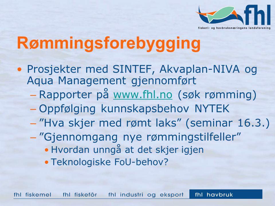 Rømmingsforebygging Prosjekter med SINTEF, Akvaplan-NIVA og Aqua Management gjennomført – Rapporter på www.fhl.no (søk rømming)www.fhl.no – Oppfølging