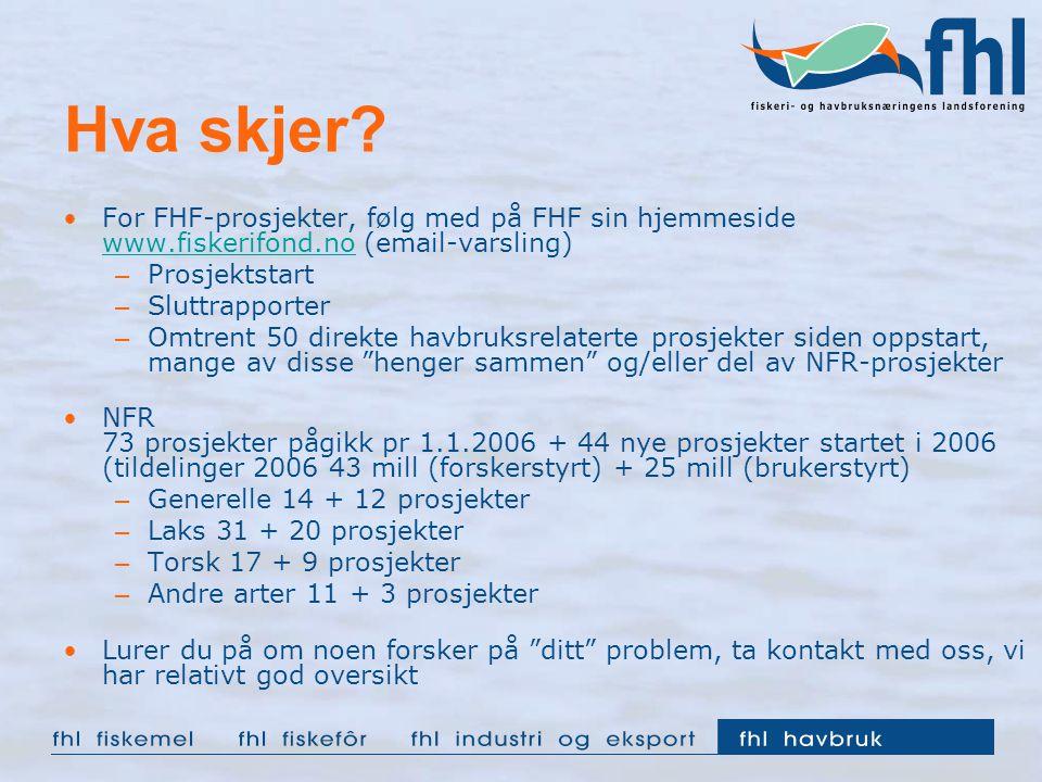 Hva skjer? For FHF-prosjekter, følg med på FHF sin hjemmeside www.fiskerifond.no (email-varsling) www.fiskerifond.no – Prosjektstart – Sluttrapporter
