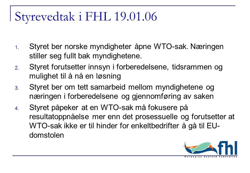 Styrevedtak i FHL 19.01.06 1.Styret ber norske myndigheter åpne WTO-sak.
