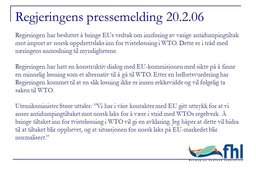 Regjeringens pressemelding 20.2.06 Regjeringen har besluttet å bringe EUs vedtak om innføring av varige antidumpingtiltak mot import av norsk oppdrettslaks inn for tvisteløsning i WTO.
