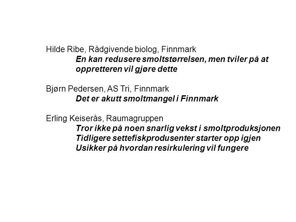 Hilde Ribe, Rådgivende biolog, Finnmark En kan redusere smoltstørrelsen, men tviler på at oppretteren vil gjøre dette Bjørn Pedersen, AS Tri, Finnmark