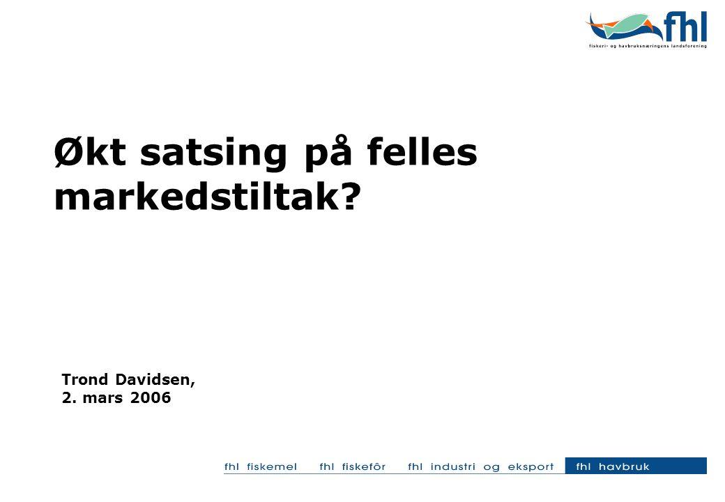 Økt satsing på felles markedstiltak? Trond Davidsen, 2. mars 2006